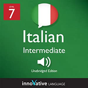 Learn Italian - Level 7: Intermediate Italian, Volume 1: Lessons 1-25 | [Innovative Language Learning]