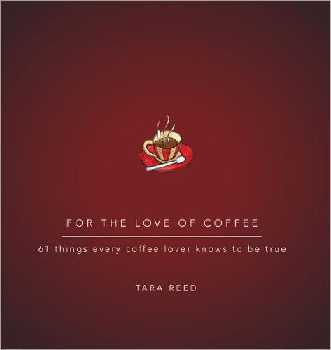 For The Love Of Coffee: 61 Things Every Coffee Lover Knows To Be True (For The Love Of...)