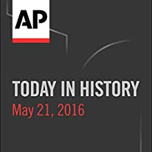 Today in History: May 21, 2016 Radio/TV Program by  Associated Press Narrated by Camille Bohannon