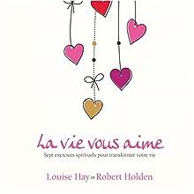 La vie vous aime : sept exercices spirituels pour transformer votre vie | Livre audio Auteur(s) : Louise Hay, Robert Holden Narrateur(s) : René Gagnon