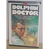 img - for The Dolphin Doctor: A Pioneering Veterinarian Remembers the Extraordinary Dolphin That Inspired His Career book / textbook / text book