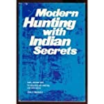 Modern Hunting With Indian Secrets: B...
