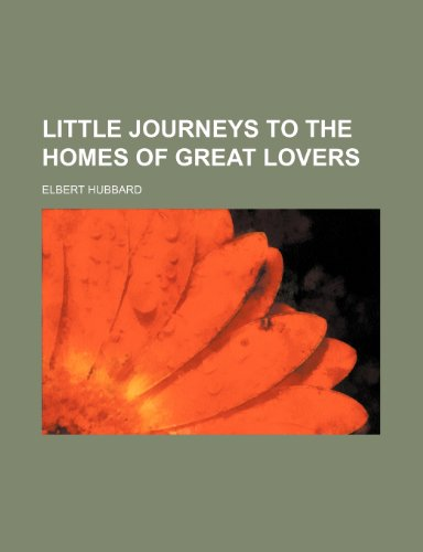 Little Journeys to the Homes of Great Lovers