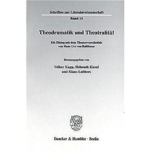 Theodramatik und Theatralität. Ein Dialog mit dem Theaterverständnis von Hans Urs von Balthasar. M