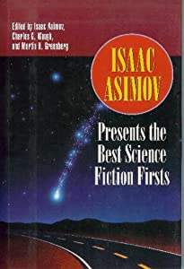 Isaac Asimov Presents the  Best Science Fiction Firsts by Isaac, Charles G. Waugh, and Martin H. Greenberg, Eds. Asimov