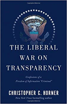 "Horner – The Liberal War on Transparency: Confessions of a Freedom of Information ""Criminal"""