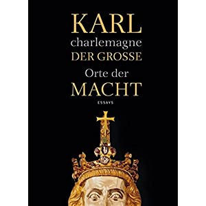 Karl der Große / charlemagne: Orte der Macht. Essays