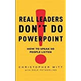 "Real Leaders Don't Do PowerPoint: How to Sell Yourself and Your Ideasvon ""Christopher Witt"""