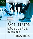 img - for The Facilitator Excellence Handbook [Paperback] [2005] 2 Ed. Fran Rees book / textbook / text book