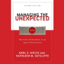 Managing the Unexpected: Resilient Performance in an Age of Uncertainty, 2nd Edition (       UNABRIDGED) by Karl E. Weick, Kathleen M. Sutcliffe Narrated by Judy Mahby