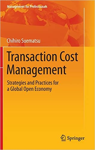 Transaction Cost Management: Strategies and Practices for a Global Open Economy (Management for Professionals)