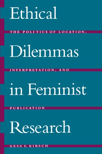 Ethical Dilemmas in Feminist Research: The Politics of Location, Interpretation, and Publication PDF