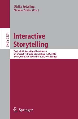 Interactive Storytelling: First Joint International Conference On Interactive Digital Storytelling, Icids 2008 Erfurt, Germany, November 26-29, 2008, ... Applications, Incl. Internet/Web, And Hci) front-761817