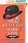 Yes, I Could Care Less: How to Be a L...