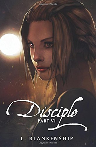 Disciple, Part VI: Volume 6