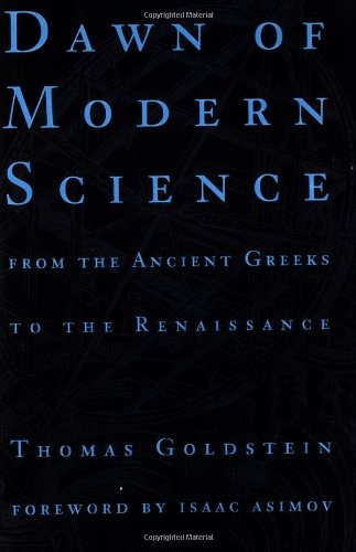 Dawn Of Modern Science: From The Ancient Greeks To The Renaissance