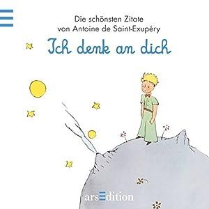 Ich denk an dich: Der Kleine Prinz (Kleiner Prinz Minibücher)