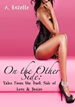 On the Other Side: Tales From the Dark Side of Love & Desire