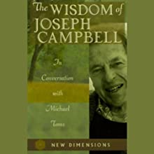 The Wisdom of Joseph Campbell  by Joseph Campbell, Michael Toms Narrated by Joseph Campbell, Michael Toms