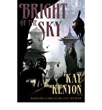 Bright of the Sky (Book 1 of The Entire and the Rose) (1591026016) by Kenyon, Kay