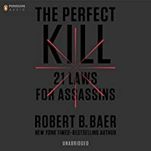 The Perfect Kill: 21 Laws for Assassins (       UNABRIDGED) by Robert B. Baer Narrated by Keith Szarabjka