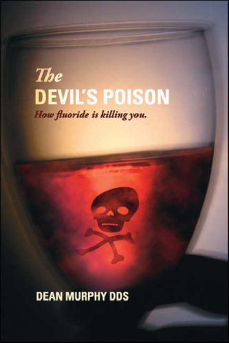 The Devil's Poison: How fluoride is killing you
