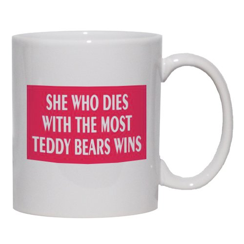 SHE WHO DIES WITH THE MOST TEDDY BEARS WINS Mug