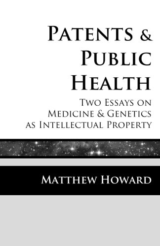 Patents and Public Health: Two Essays on Medicine & Genetics as Intellectual Property (Educational Series) (Volume 1