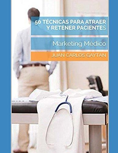 50 tecnicas para atraer y retener pacientes: Marketing Medico  [Gaytan, Juan Carlos] (Tapa Blanda)