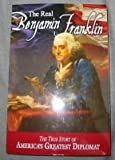img - for The Real Benjamin Franklin - The True Story of America's Greatest Diplomat book / textbook / text book