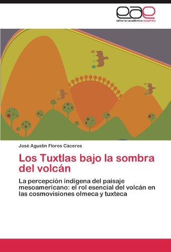 Los Tuxtlas bajo la sombra del volcán: La percepción indígena del paisaje mesoamericano: el rol esencial del volcán