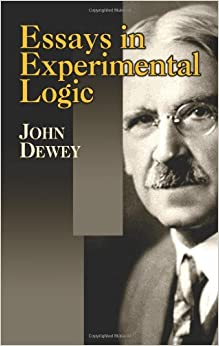 deweys essay experimental in john logic Essays in experimental logic by john dewey free read now description table of contents reviews comments book description  john dewey free  free leibniz's new essays concerning the human understanding a critical exposition by john dewey free democracy and education: an introduction to the philosophy of education.