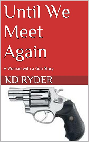 KD Ryder - Until We Meet Again: A Woman with a Gun Story