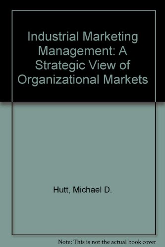 Industrial Marketing Management: A Strategic View of Organizational Markets