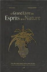 Le grand livre des esprits de la nature - Fées, elfes, lutins, faunes, sirènes, pixies, dryades et autres créatures des forêts, montagnes, rivières, océans et jardins