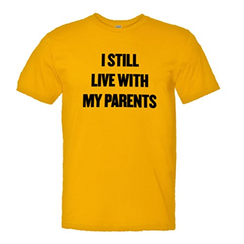 Adult I Still Live With My Parents Top Quality Unisex/Mens Tee Shirt - XL - Gold