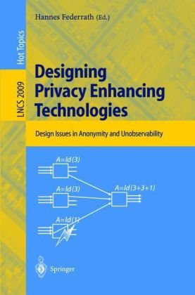 Designing Privacy Enhancing Technologies: International Workshop on Design Issues in Anonymity and Unobservability, Berkeley, CA, USA, July 25-26, 2000. Proceedings (Lecture Notes in Computer Science)