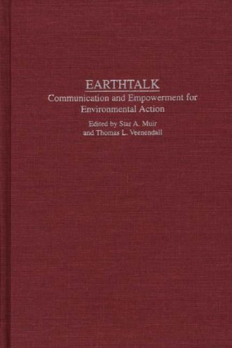 Earthtalk: Communication Empowerment for Environmental Action (Praeger Series in Political Communication)