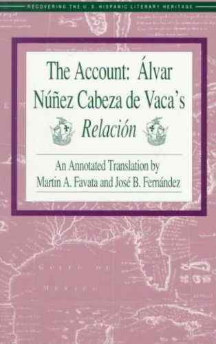 The Account: Alvar Nunez Cabeza De Vaca\'s Relacion (Recovering the US Hispanic Literary Heritage) T