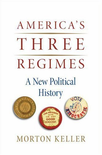 America's Three Regimes: A New Political History, Morton Keller
