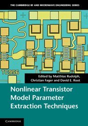 Nonlinear Transistor Model Parameter Extraction Techniques (The Cambridge Rf And Microwave Engineering Series)
