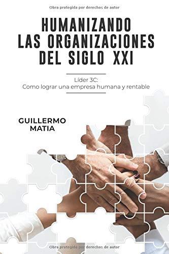 Humanizando las organizaciones del siglo XXI Líder 3C Como lograr una empresa humana y rentable  [Matia, Guillermo] (Tapa Blanda)
