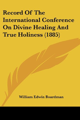 Record of the International Conference on Divine Healing and True Holiness (1885)