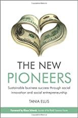 The new pioneers : sustainable business success through social innovation and social entrepreneurship