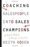 img - for Coaching Salespeople into Sales Champions: A Tactical Playbook for Managers and Executives 1st (first) Edition by Rosen, Keith published by Wiley (2008) book / textbook / text book