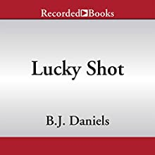Lucky Shot (       UNABRIDGED) by B. J. Daniels Narrated by Graham Winton
