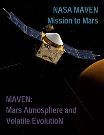 NASA MAVEN: Mission to Mars / MAVEN: Mars Atmosphere and Volatile