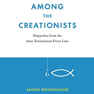 Among the Creationists: Dispatches from the Anti-Evolutionist Front Line  | [Jason Rosenhouse]