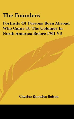 The Founders: Portraits of Persons Born Abroad Who Came to the Colonies in North America Before 1701 V3