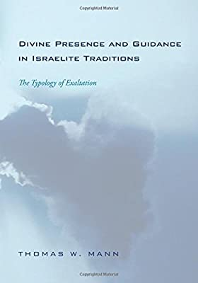 Divine Presence and Guidance in Israelite Traditions: The Typology of Exaltation
